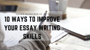 10 Ways to Improve Your Essay Writing Skills
