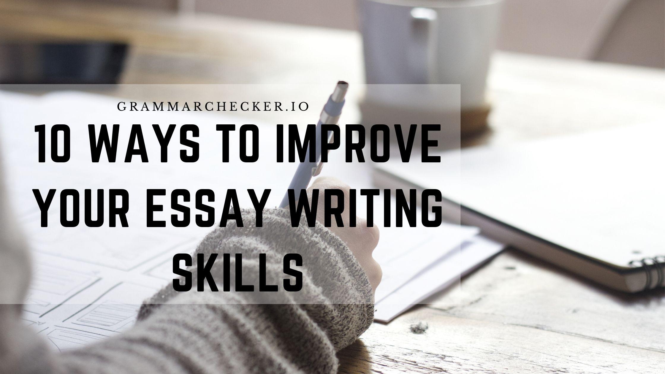 10 Ways to Improve Your Essay Writing Skills